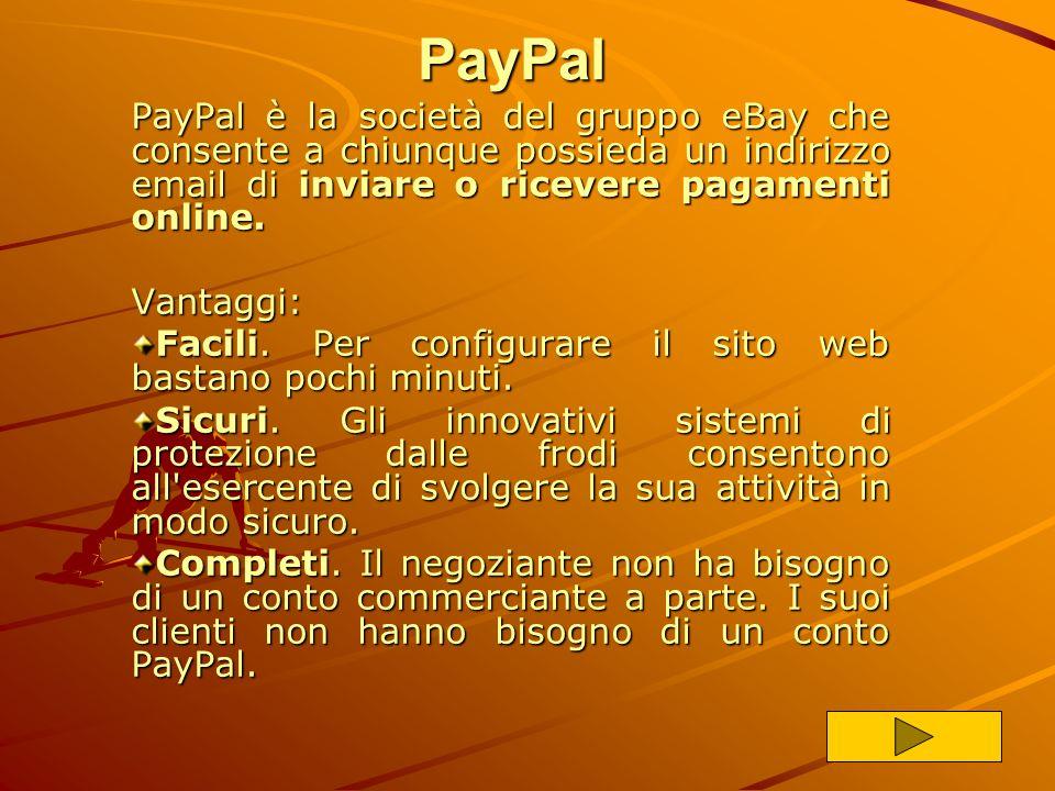 PayPal PayPal è la società del gruppo eBay che consente a chiunque possieda un indirizzo email di inviare o ricevere pagamenti online.