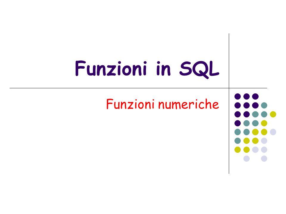 Funzioni in SQL Funzioni numeriche
