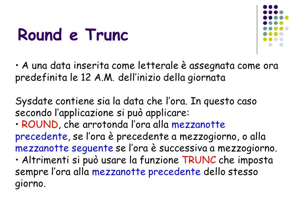 Round e TruncA una data inserita come letterale è assegnata come ora predefinita le 12 A.M. dell'inizio della giornata.
