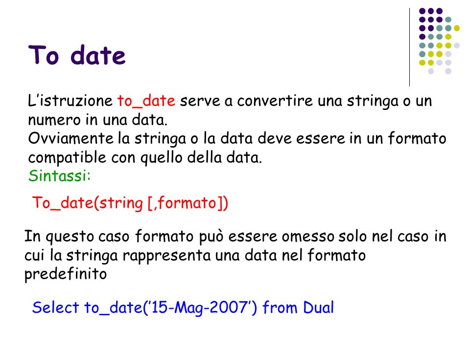 To date L'istruzione to_date serve a convertire una stringa o un numero in una data.