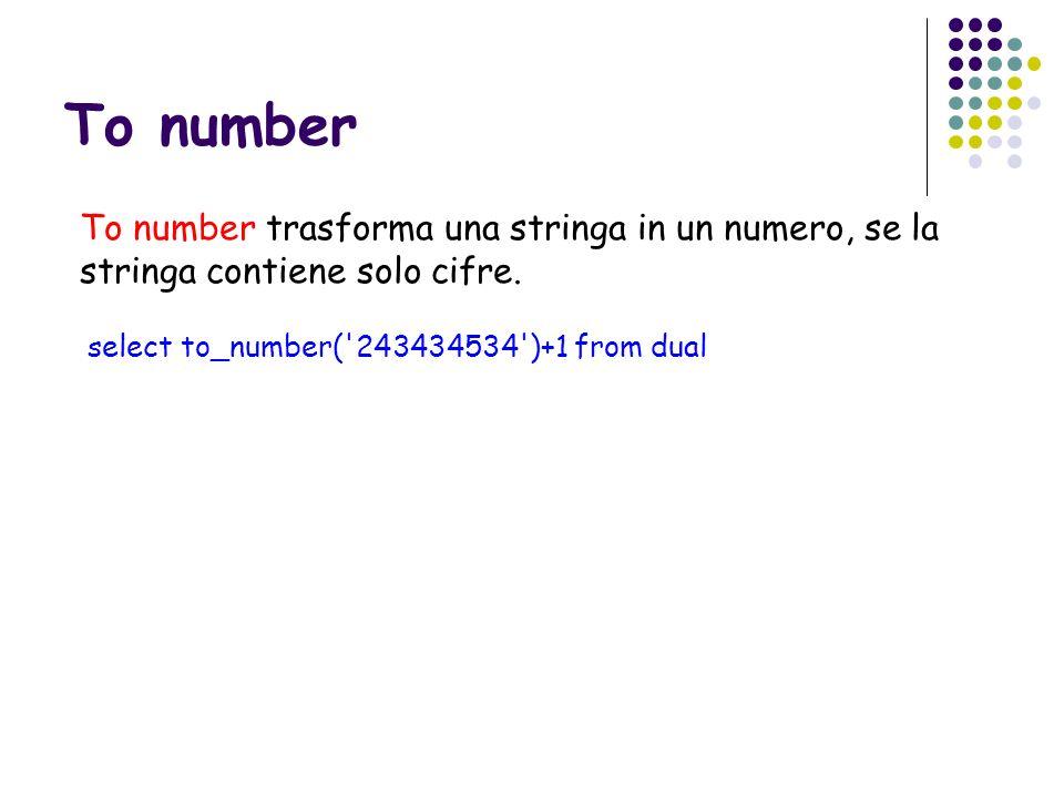 To numberTo number trasforma una stringa in un numero, se la stringa contiene solo cifre.
