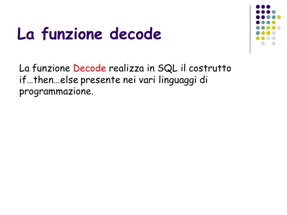 La funzione decode La funzione Decode realizza in SQL il costrutto