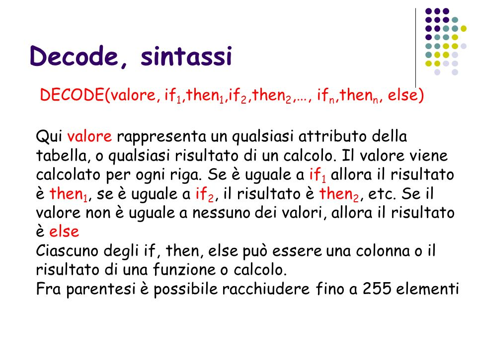 Decode, sintassi DECODE(valore, if1,then1,if2,then2,…, ifn,thenn, else)
