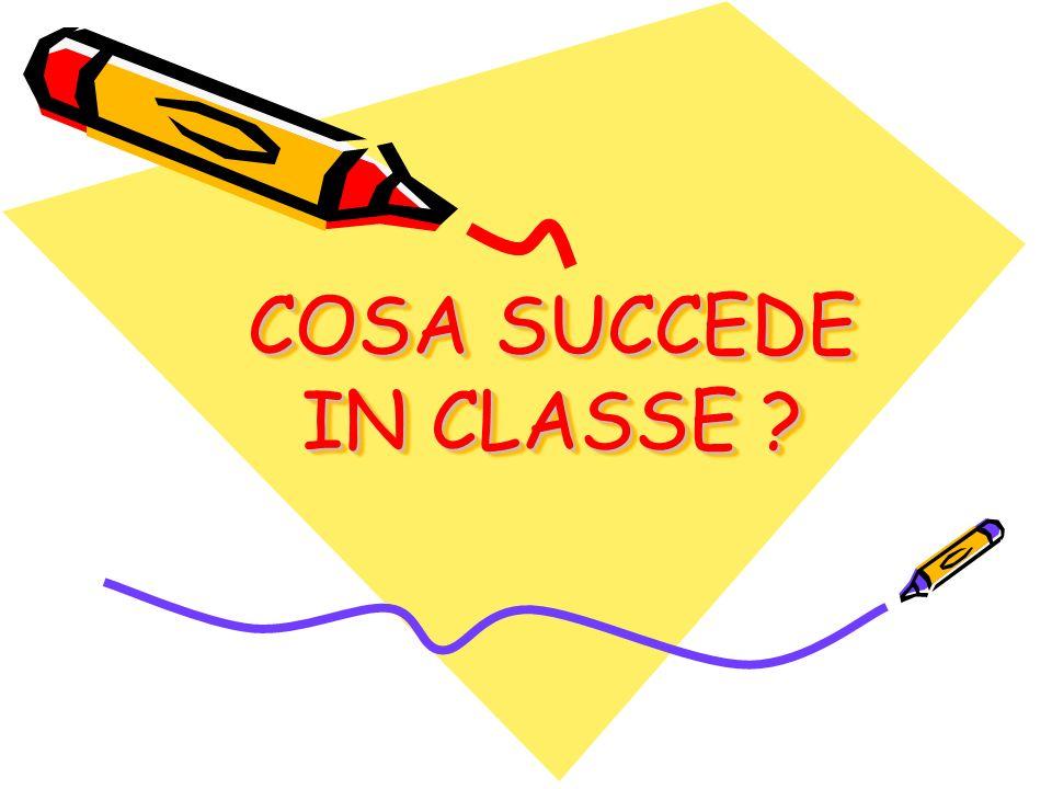 COSA SUCCEDE IN CLASSE