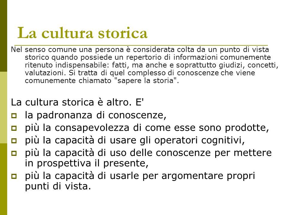 La cultura storica La cultura storica è altro. E