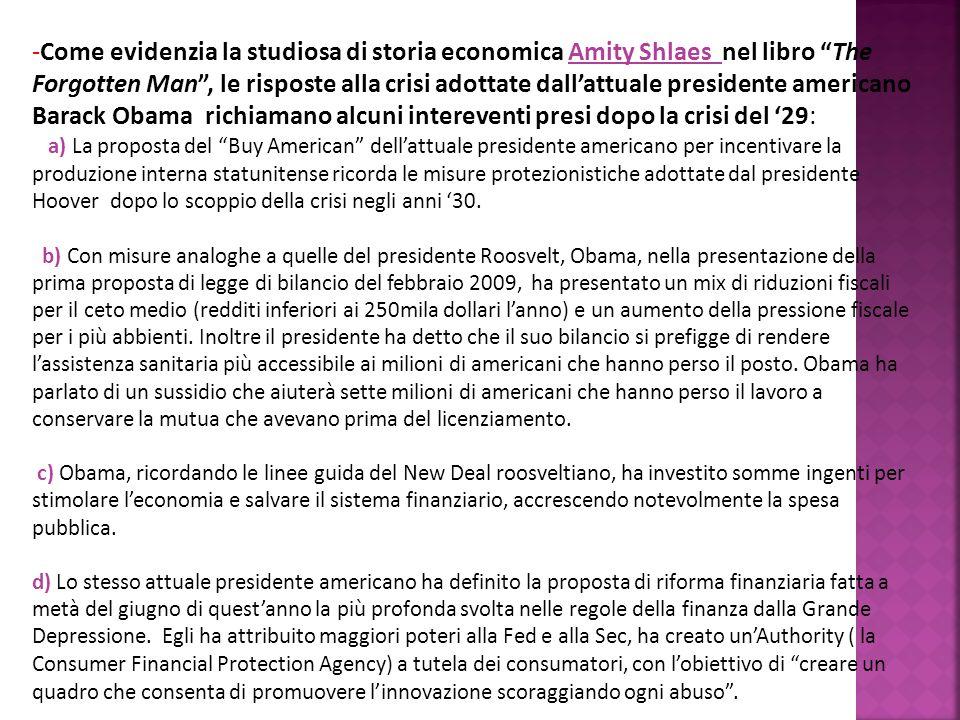 -Come evidenzia la studiosa di storia economica Amity Shlaes nel libro The Forgotten Man , le risposte alla crisi adottate dall'attuale presidente americano Barack Obama richiamano alcuni intereventi presi dopo la crisi del '29: