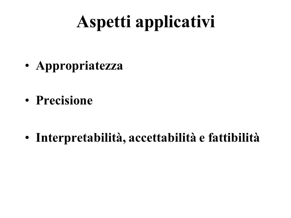 Aspetti applicativi Appropriatezza Precisione