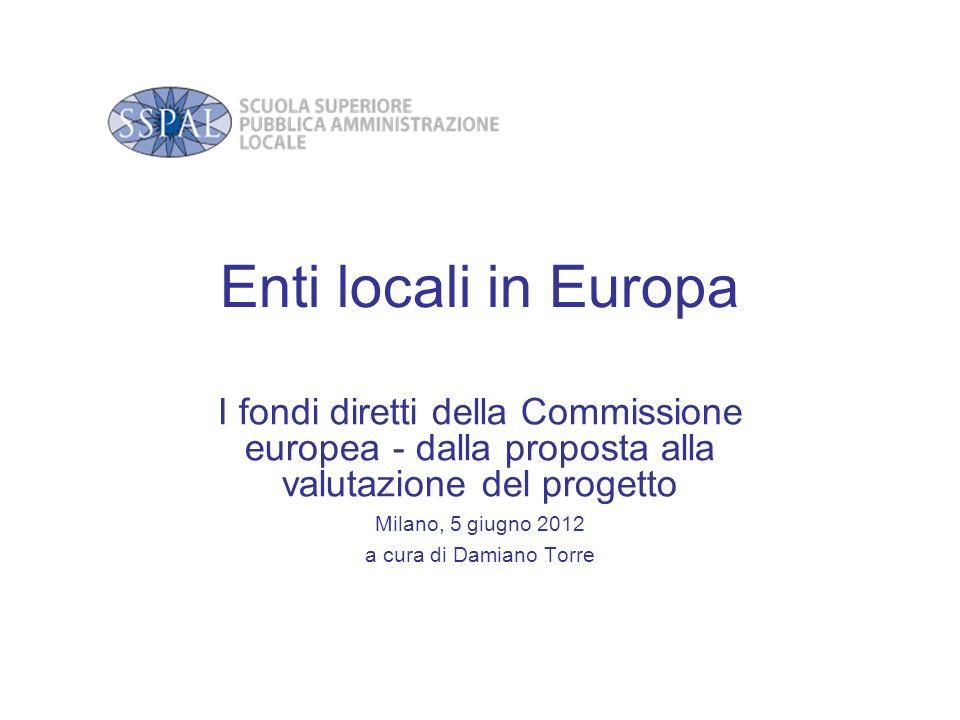 Enti locali in Europa I fondi diretti della Commissione europea - dalla proposta alla valutazione del progetto.