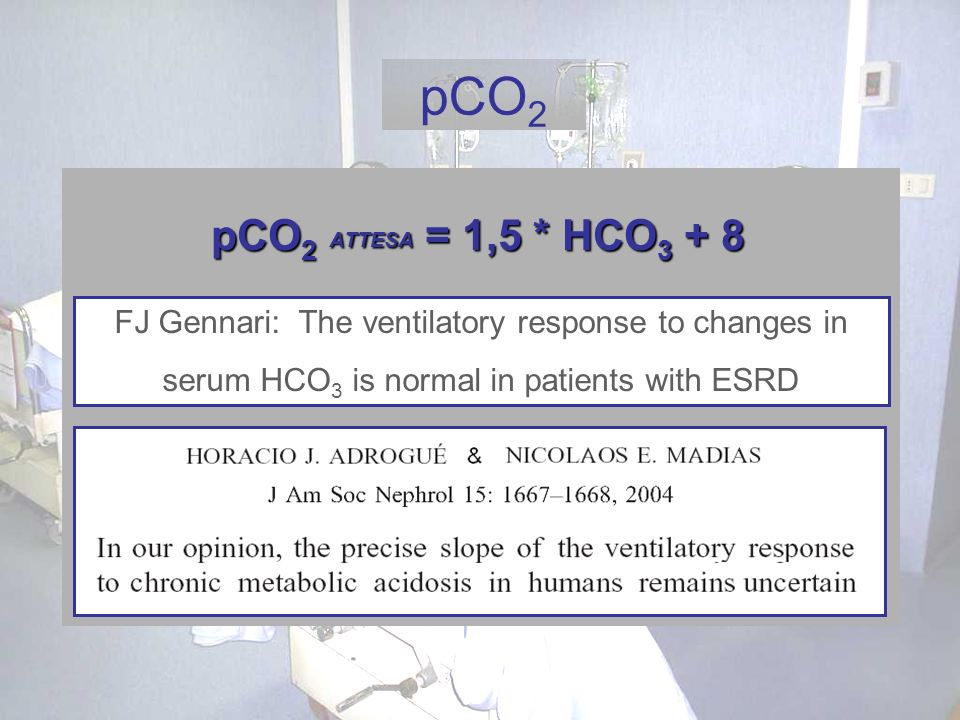 pCO2pCO2 ATTESA = 1,5 * HCO3 + 8. FJ Gennari: The ventilatory response to changes in. serum HCO3 is normal in patients with ESRD.