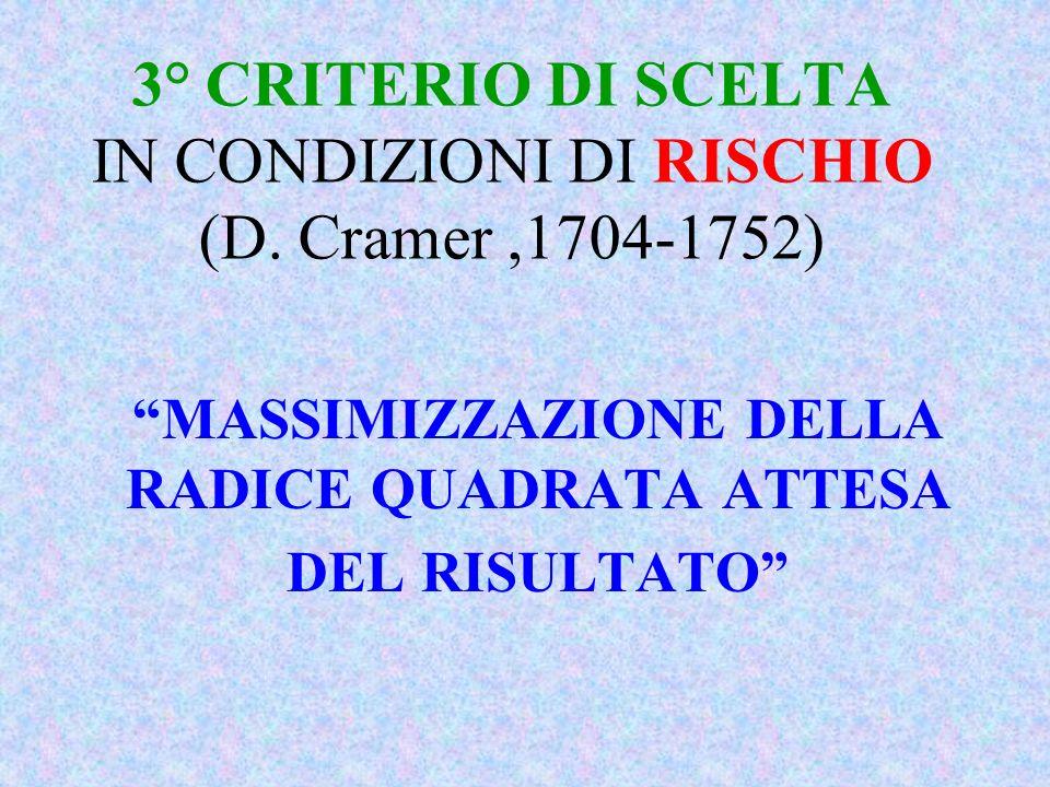 3° CRITERIO DI SCELTA IN CONDIZIONI DI RISCHIO (D. Cramer ,1704-1752)