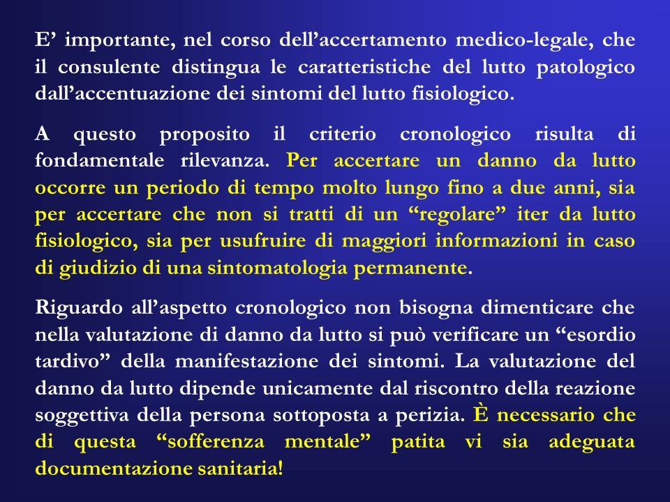 E' importante, nel corso dell'accertamento medico-legale, che il consulente distingua le caratteristiche del lutto patologico dall'accentuazione dei sintomi del lutto fisiologico.
