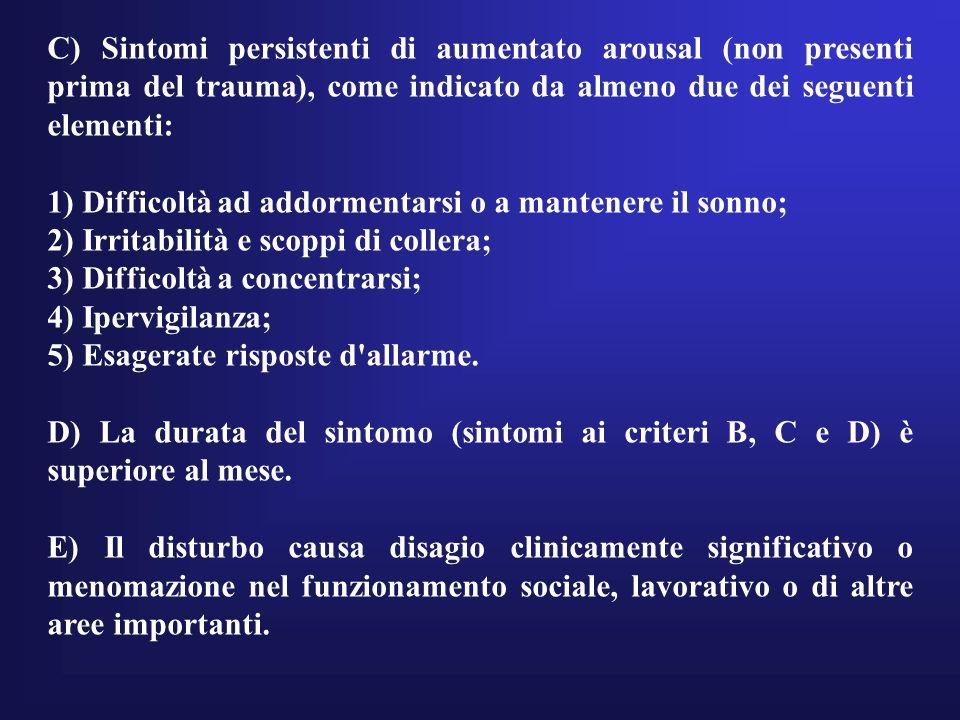 C) Sintomi persistenti di aumentato arousal (non presenti prima del trauma), come indicato da almeno due dei seguenti elementi: