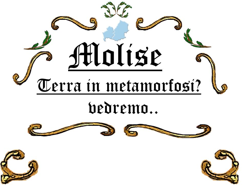 Molise Terra in metamorfosi vedremo..