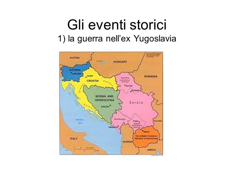 Gli eventi storici 1) la guerra nell'ex Yugoslavia