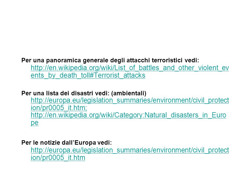 Per una panoramica generale degli attacchi terroristici vedi: http://en.wikipedia.org/wiki/List_of_battles_and_other_violent_events_by_death_toll#Terrorist_attacks