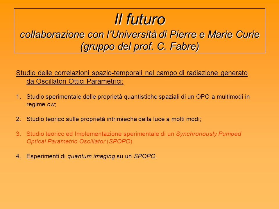 Il futuro collaborazione con l'Università di Pierre e Marie Curie (gruppo del prof. C. Fabre)
