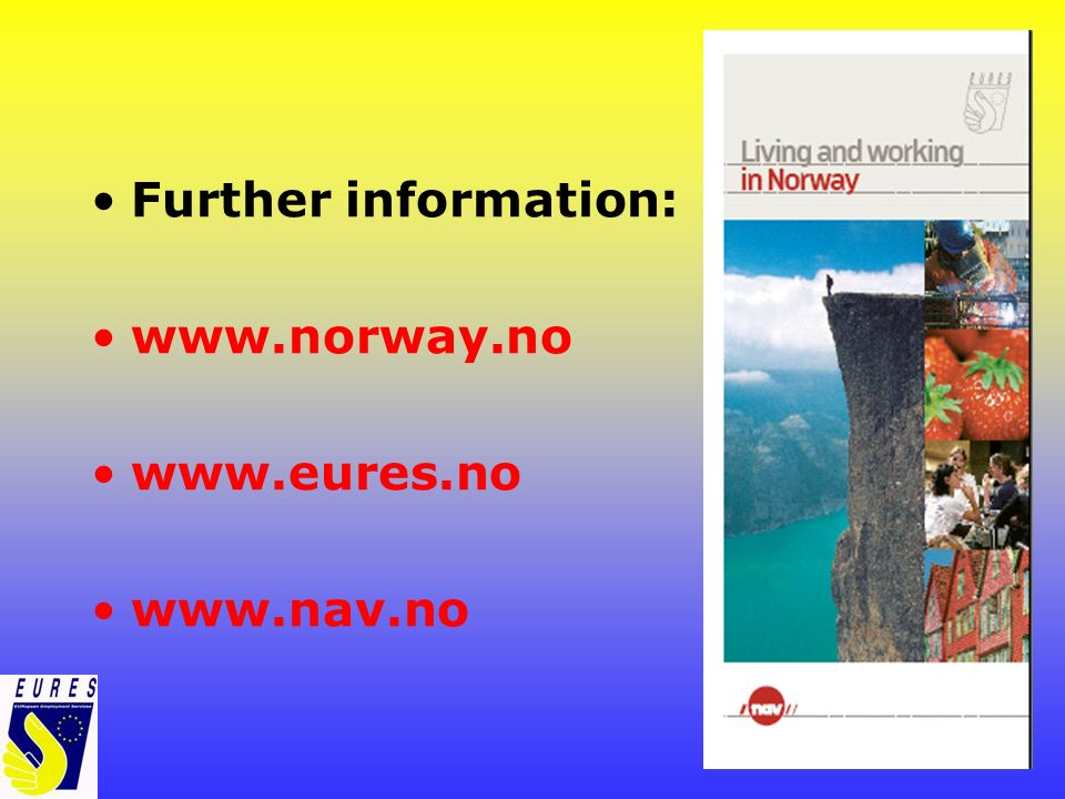 Further information: www.norway.no www.eures.no www.nav.no