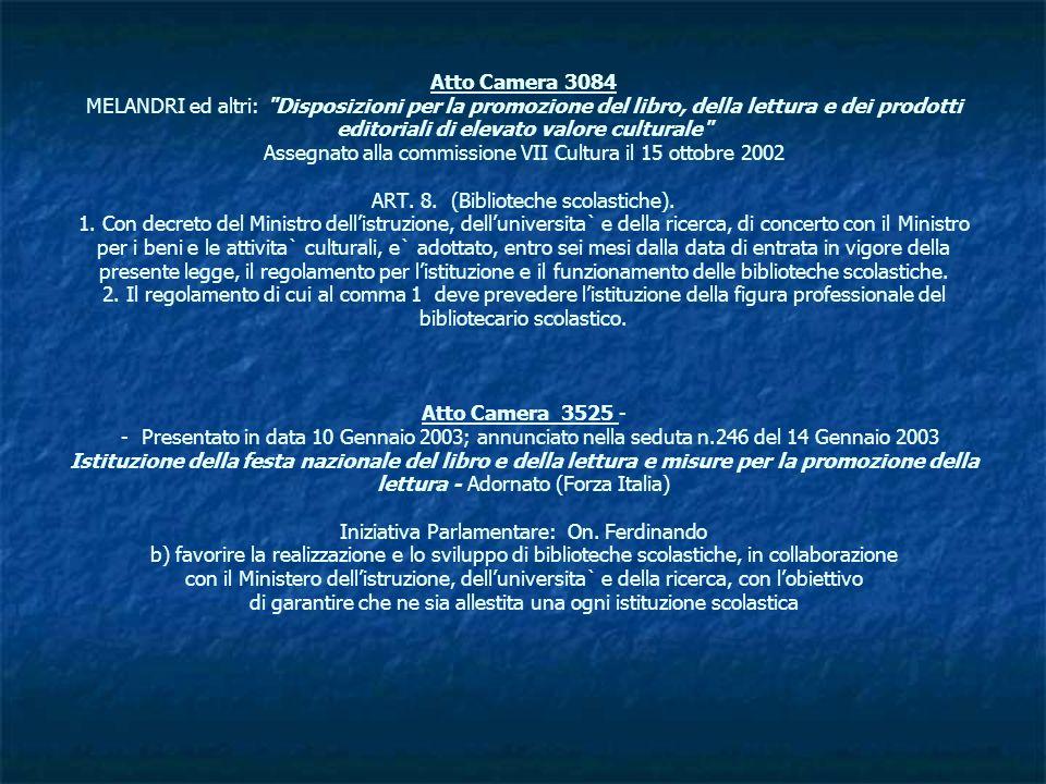 Atto Camera 3084 MELANDRI ed altri: Disposizioni per la promozione del libro, della lettura e dei prodotti editoriali di elevato valore culturale Assegnato alla commissione VII Cultura il 15 ottobre 2002 ART.