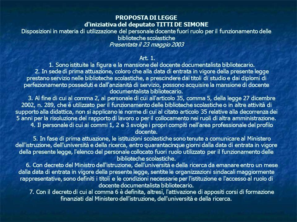 PROPOSTA DI LEGGE d iniziativa del deputato TITTI DE SIMONE Disposizioni in materia di utilizzazione del personale docente fuori ruolo per il funzionamento delle biblioteche scolastiche Presentata il 23 maggio 2003 Art.
