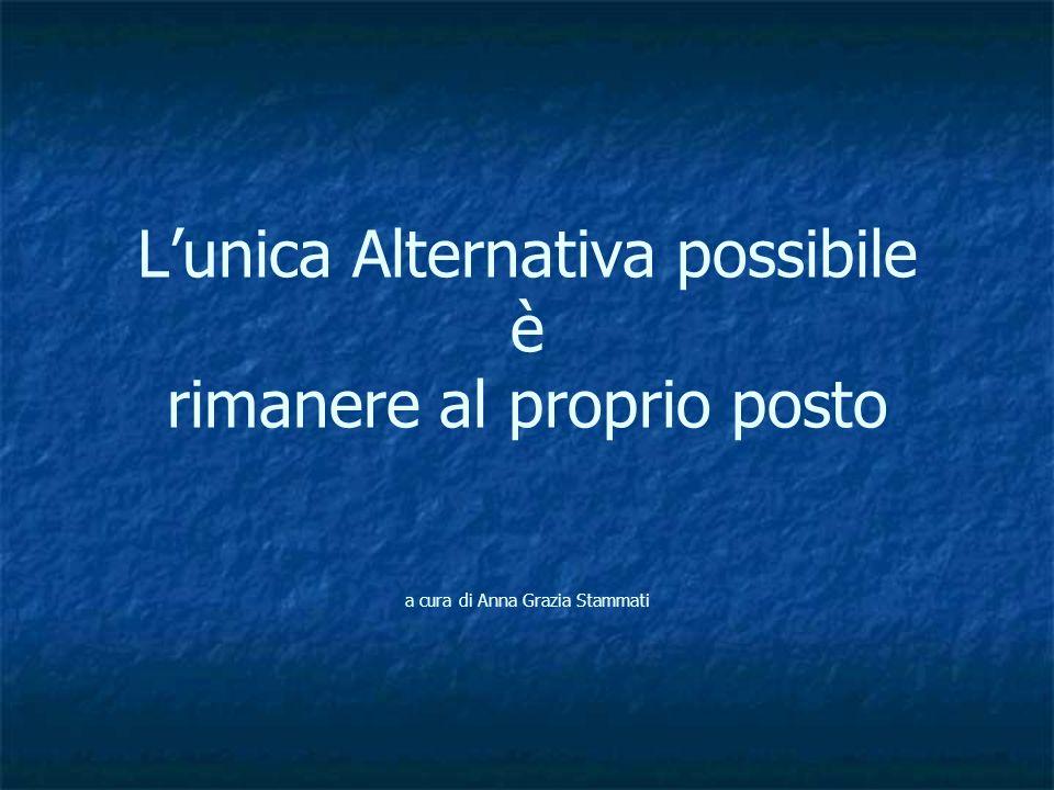 L'unica Alternativa possibile è rimanere al proprio posto a cura di Anna Grazia Stammati