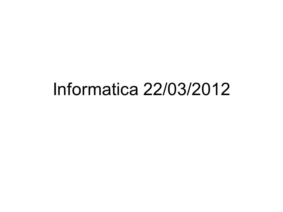 Informatica 22/03/2012