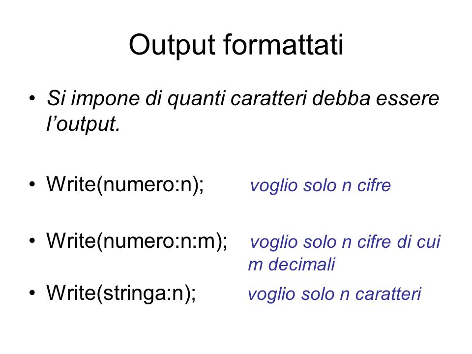 Output formattati Si impone di quanti caratteri debba essere l'output.
