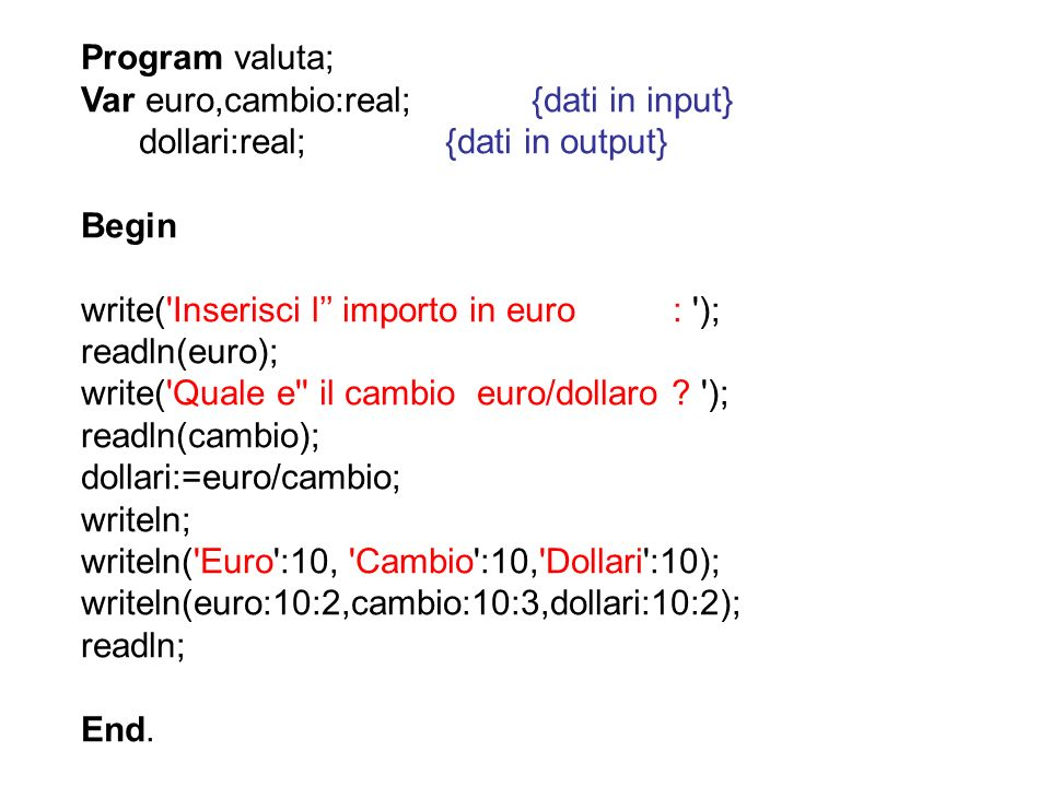 Program valuta; Var euro,cambio:real; {dati in input} dollari:real; {dati in output}