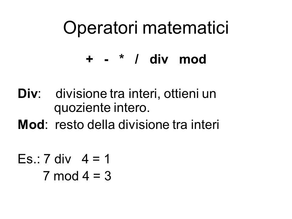 Operatori matematici + - * / div mod