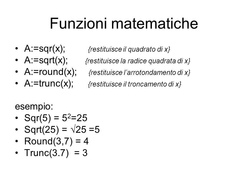Funzioni matematiche A:=sqr(x); {restituisce il quadrato di x}