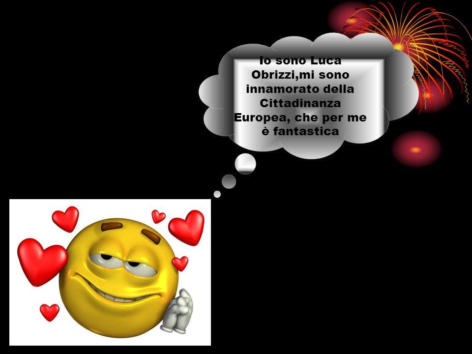 Io sono Luca Obrizzi,mi sono innamorato della Cittadinanza Europea, che per me è fantastica
