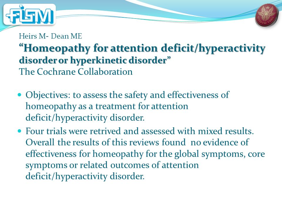 Heirs M- Dean ME Homeopathy for attention deficit/hyperactivity disorder or hyperkinetic disorder The Cochrane Collaboration