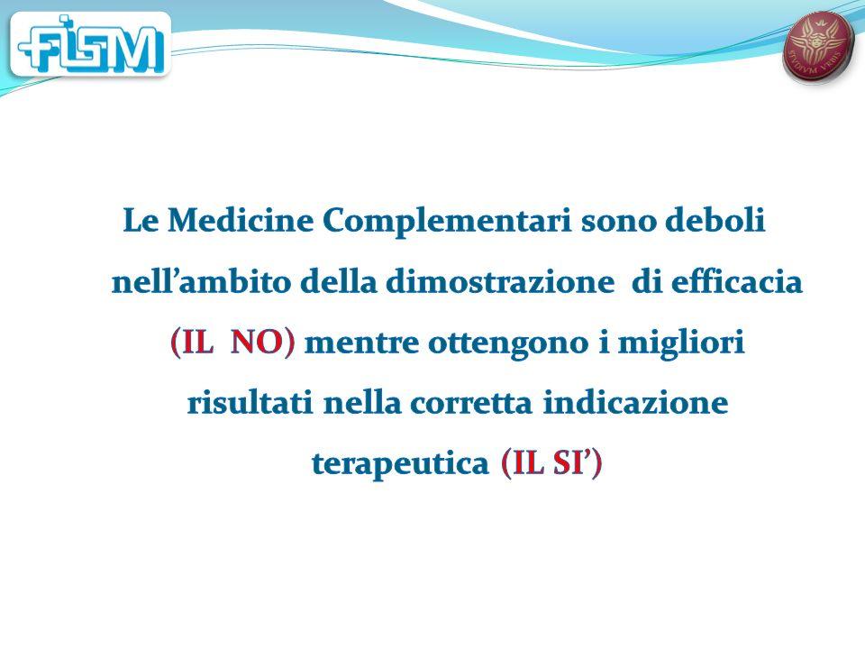 Le Medicine Complementari sono deboli nell'ambito della dimostrazione di efficacia (IL NO) mentre ottengono i migliori risultati nella corretta indicazione terapeutica (IL SI')