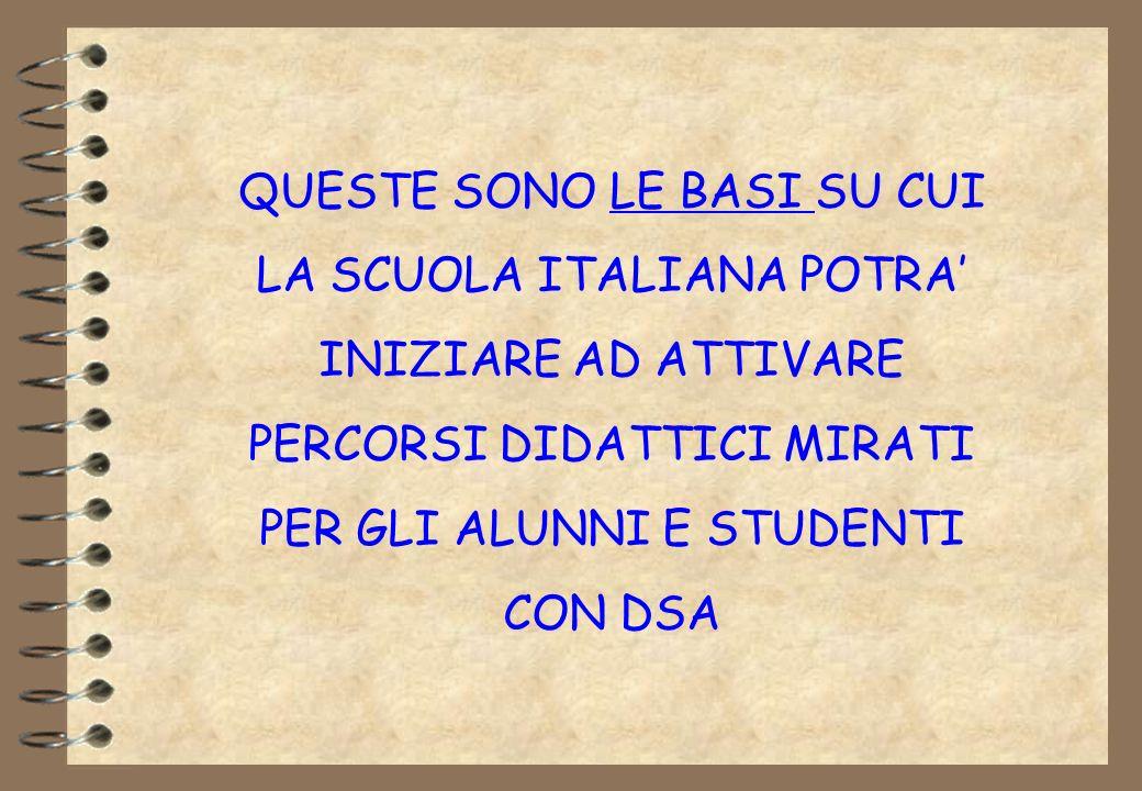 QUESTE SONO LE BASI SU CUI LA SCUOLA ITALIANA POTRA' INIZIARE AD ATTIVARE PERCORSI DIDATTICI MIRATI PER GLI ALUNNI E STUDENTI CON DSA