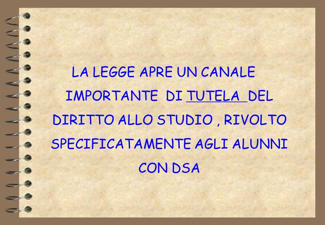 LA LEGGE APRE UN CANALE IMPORTANTE DI TUTELA DEL DIRITTO ALLO STUDIO , RIVOLTO SPECIFICATAMENTE AGLI ALUNNI CON DSA