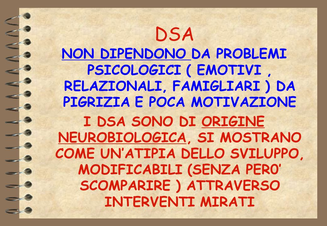 DSA NON DIPENDONO DA PROBLEMI PSICOLOGICI ( EMOTIVI , RELAZIONALI, FAMIGLIARI ) DA PIGRIZIA E POCA MOTIVAZIONE.