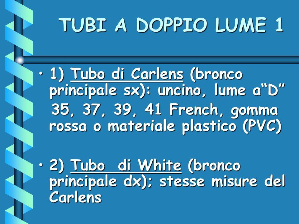 TUBI A DOPPIO LUME 1 1) Tubo di Carlens (bronco principale sx): uncino, lume a D 35, 37, 39, 41 French, gomma rossa o materiale plastico (PVC)