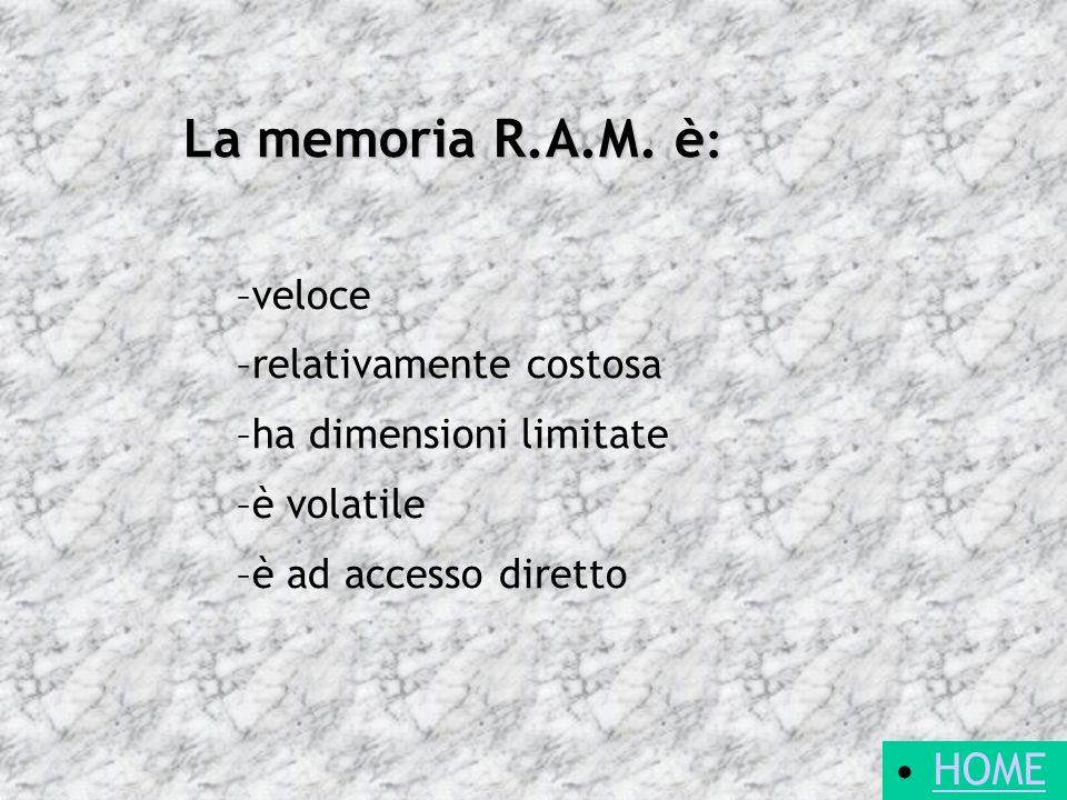 La memoria R.A.M. è: HOME veloce relativamente costosa