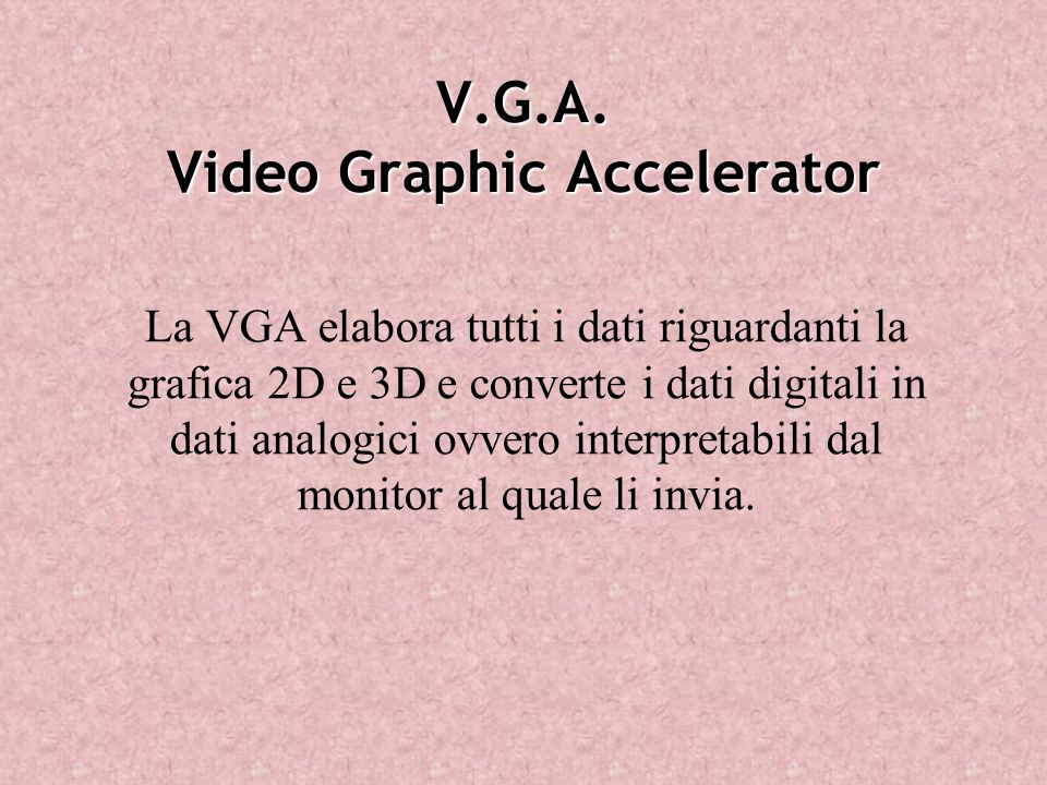 V.G.A. Video Graphic Accelerator