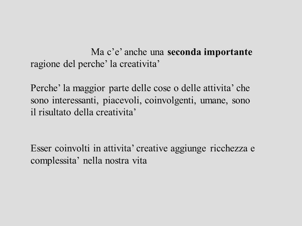 Ma c'e' anche una seconda importante ragione del perche' la creativita'