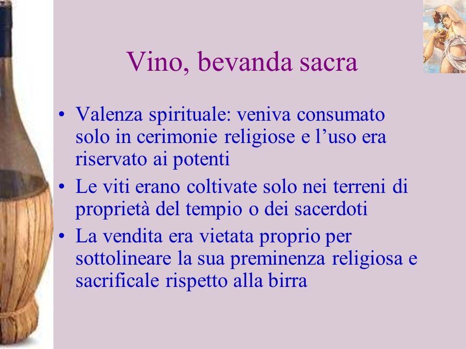 Vino, bevanda sacraValenza spirituale: veniva consumato solo in cerimonie religiose e l'uso era riservato ai potenti.