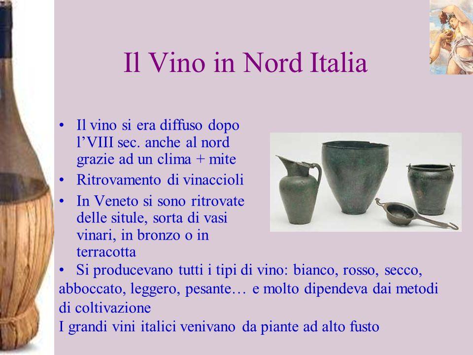 Il Vino in Nord Italia Il vino si era diffuso dopo l'VIII sec. anche al nord grazie ad un clima + mite.