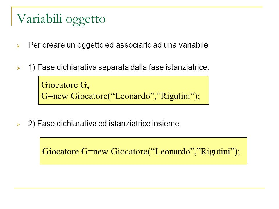 Variabili oggetto Giocatore G; G=new Giocatore( Leonardo , Rigutini );