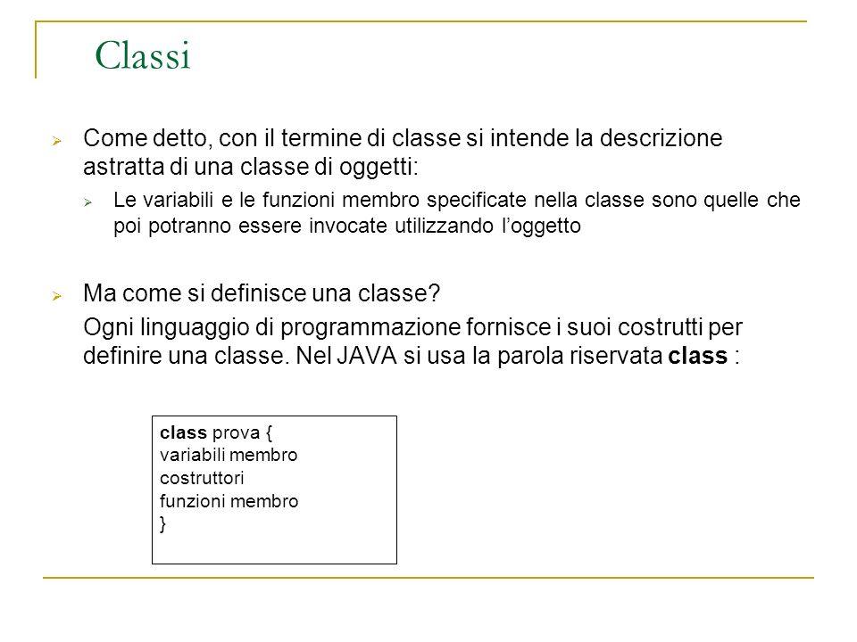 Classi Come detto, con il termine di classe si intende la descrizione astratta di una classe di oggetti: