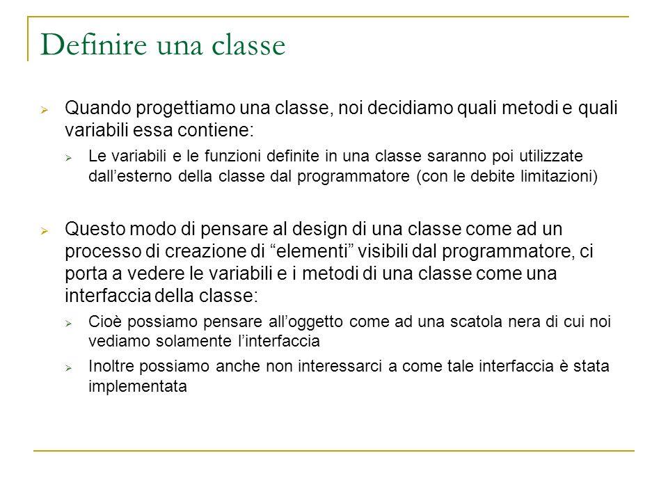 Definire una classe Quando progettiamo una classe, noi decidiamo quali metodi e quali variabili essa contiene: