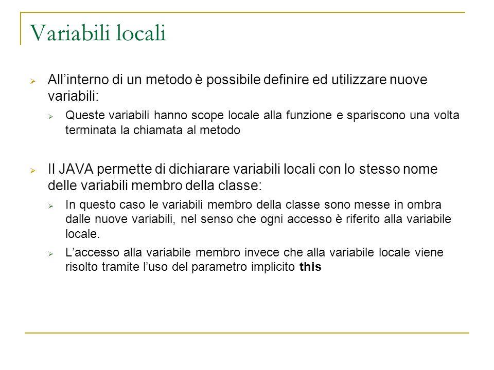 Variabili locali All'interno di un metodo è possibile definire ed utilizzare nuove variabili: