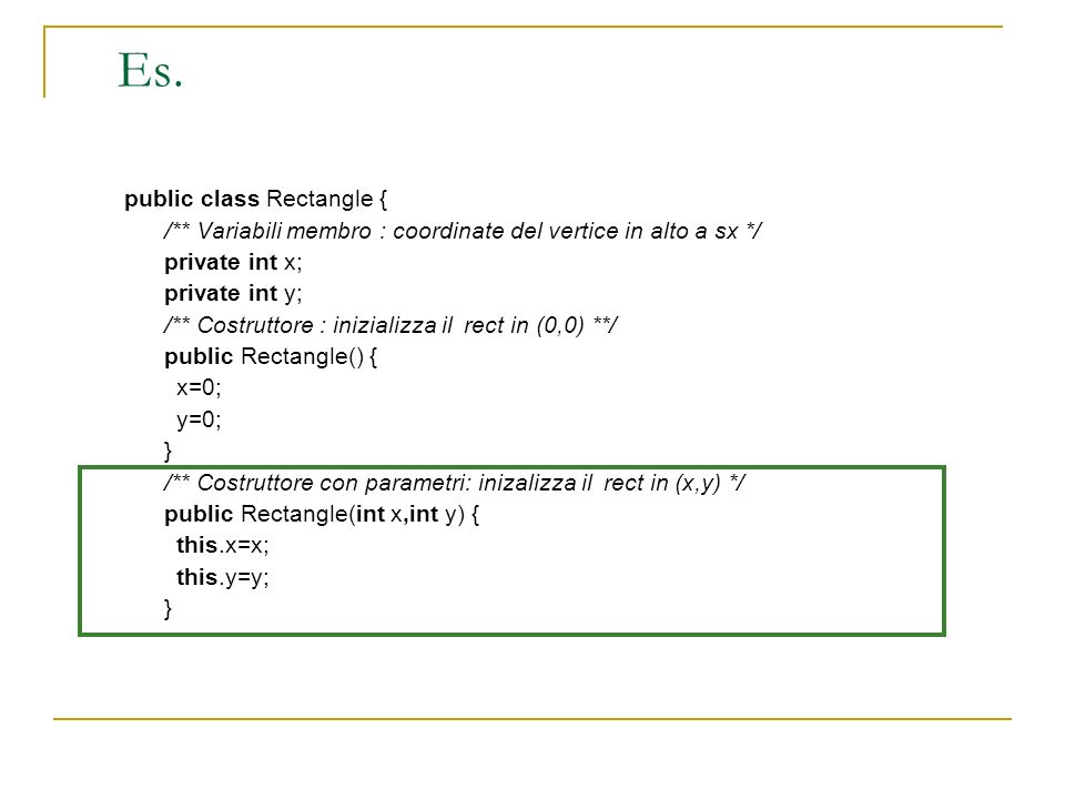 Es. public class Rectangle {
