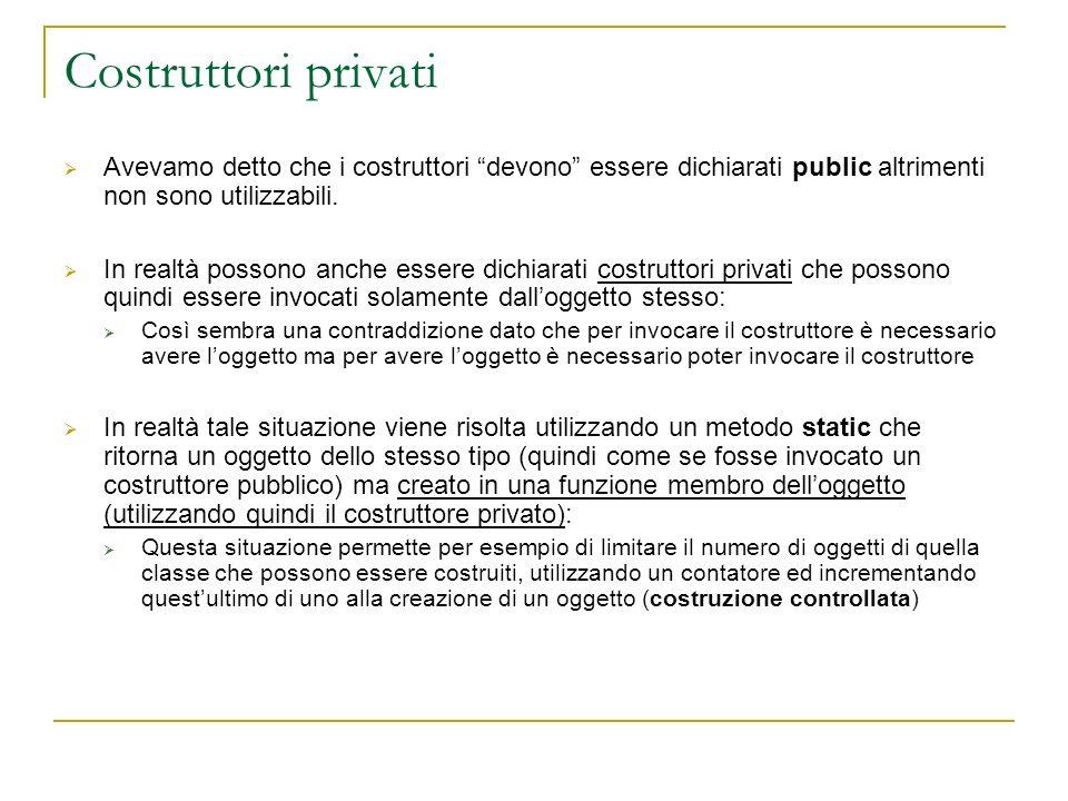 Costruttori privati Avevamo detto che i costruttori devono essere dichiarati public altrimenti non sono utilizzabili.