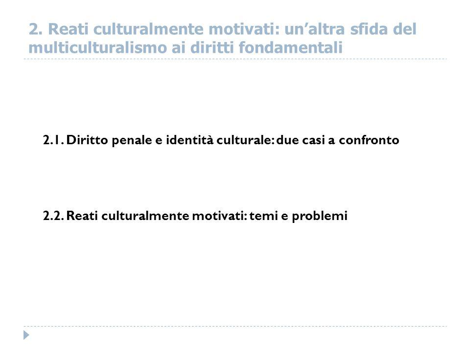 2. Reati culturalmente motivati: un'altra sfida del multiculturalismo ai diritti fondamentali