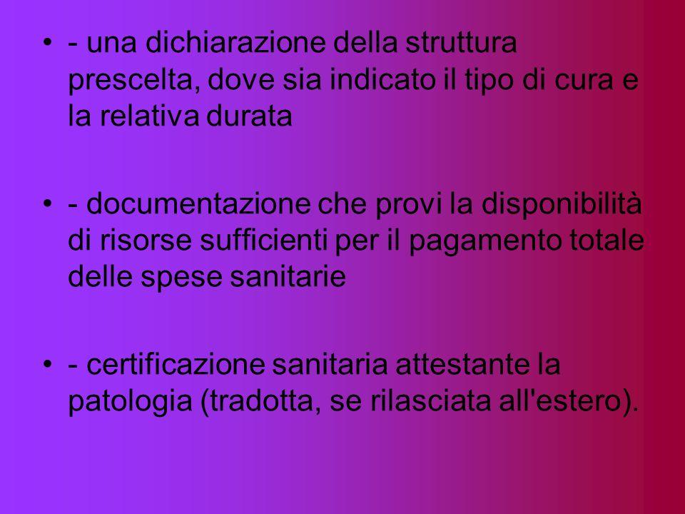 - una dichiarazione della struttura prescelta, dove sia indicato il tipo di cura e la relativa durata