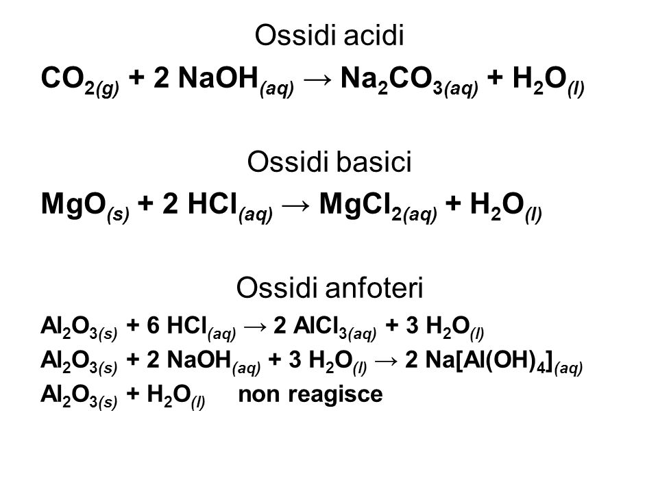 CO2(g) + 2 NaOH(aq) → Na2CO3(aq) + H2O(l) Ossidi basici